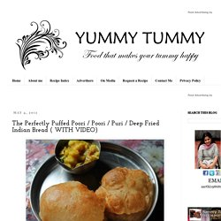 YUMMY TUMMY: The Perfectly Puffed Poori / Poori / Puri / Deep Fried Indian Bread ( WITH VIDEO)