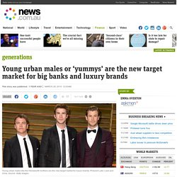Young urban males or 'yummys' are the new target market for big banks and luxury brands