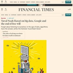 Yuval Noah Harari on big data, Google and the end of free will - FT.com