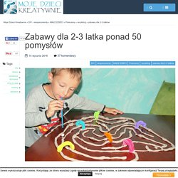 Zabawy dla 2-3 latka ponad 50 pomysłów - Moje Dzieci Kreatywnie