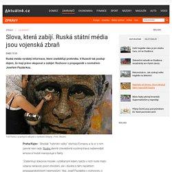 Slova, která zabíjí. Ruská státní média jsou vojenská zbraň