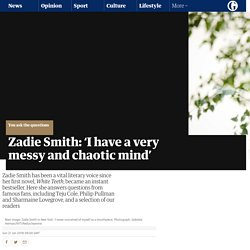 Zadie Smith: 'I have a very messy and chaotic mind'