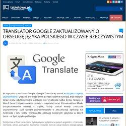 Translator Google zaktualizowany o obsługę języka polskiego w czasie rzeczywistym