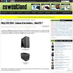 [Maj] CES 2014 : Zalman et les boitiers... Mini-ITX ? - Boîtiers/racks