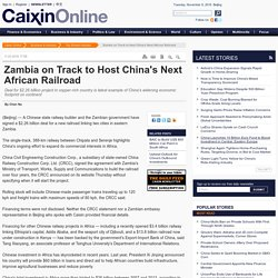 Zambia on Track to Host China's Next African Railroad