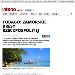 Tobago: Zamorskie kresy Rzeczpospolitej - facet.interia.pl