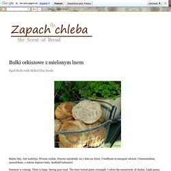 Zapach chleba: Bułki orkiszowe z mielonym lnem