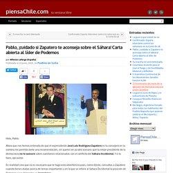 Pablo, ¡cuidado si Zapatero te aconseja sobre el Sáhara! Carta abierta al líder de Podemos - piensaChile