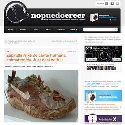 Zapatilla Nike de carne humana, animatrónica. Just deal with it
