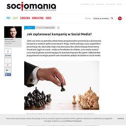 Jak zaplanować kampanię w Social Media? - Socjomania.pl