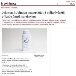 Johnson &Johnson má zaplatit 1,8 miliardy kvůli případu úmrtí na rakovinu– Novinky.cz