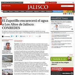 El Zapotillo encarecerá el agua a Los Altos de Jalisco: CONREDES