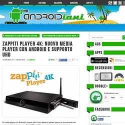Zappiti Player 4K: nuovo media player con Android e supporto UHD