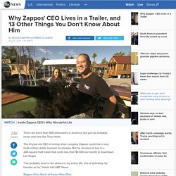 Why Zappos' CEO Lives in a Trailer, and 13 Other Things You Don't Know About Him