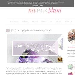 My Pink Plum!: [DIY] Jak zaprojektować sobie wizytówkę?