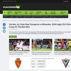 Soi kèo, dự đoán Real Zaragoza vs Mirandes, 3h00 ngày 23/3 Giải hạng nhì Tây Ban Nha