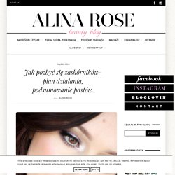 Alina Rose Makeup Blog: Jak pozbyć się zaskórników- plan działania, podsumowanie postów.