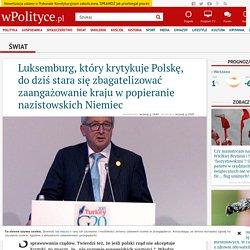 Luksemburg, który krytykuje Polskę, do dziś stara się zbagatelizować zaangażowanie kraju w popieranie nazistowskich Niemiec