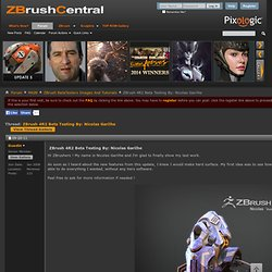 ZBrush 4R2 Beta Testing By: Nicolas Garilhe
