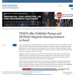 TESCO offer Zeilfelder Pumps and ISOMAG Magnetic Bearing Isolators in Saudi