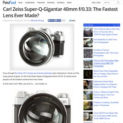 Carl Zeiss Super-Q-Gigantar 40mm f/0.33: The Fastest Lens Ever Made?
