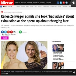 Renee Zellweger admits she took 'bad advice' about exhaustion as she opens up about changing face