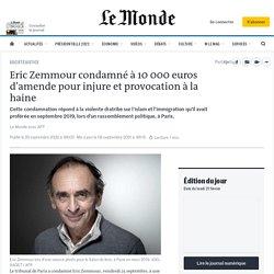 Eric Zemmour condamné à 10000euros d'amende pour injure et provocation à la haine