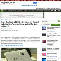 Asus ZenFestival 2015 scheduled for August in India: ZenFone Go, Zoom, Selfie likely to be launched