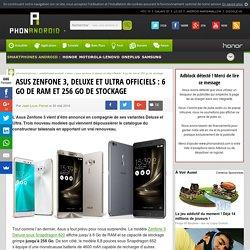 Asus Zenfone 3, Deluxe et Ultra officiels : 6 Go de RAM et 256 Go de stockage