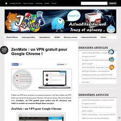 ZenMate : un VPN gratuit pour Google Chrome !