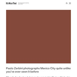 Paolo Zerbini photographs Mexico City quite unlike you've ever seen it before