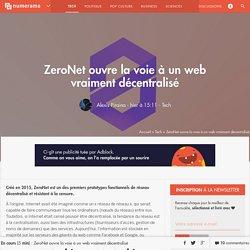 ZeroNet ouvre la voie à un web vraiment décentralisé - Tech