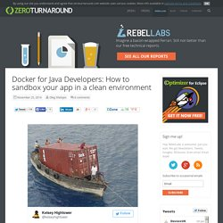 zeroturnaround.com » Docker for Java Developers: How to sandbox your app in a clean environment