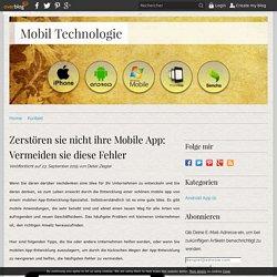 Zerstören sie nicht ihre Mobile App: Vermeiden sie diese Fehler - Mobil Technologie