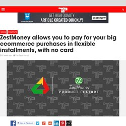 ZestMoney allows you to pay for your big ecommerce purchases in flexible installments, with no card