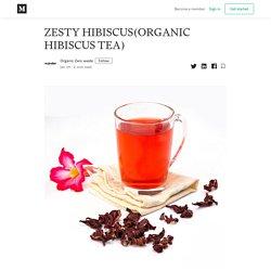 ZESTY HIBISCUS(ORGANIC HIBISCUS TEA) - Organic Zero waste - Medium