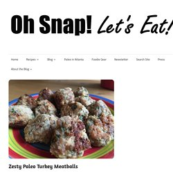 Zesty Paleo Turkey Meatballs - Oh Snap! Let's Eat!