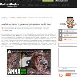 Anna Zhilyaeva, l'artiste VR qui peint sous Tilt Brush