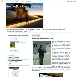 Botxotik ziberespaziora: Genís Roca desvirtualizado