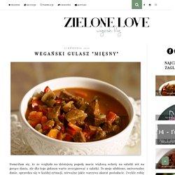"""Zielone Love: Wegański gulasz """"mięsny"""""""