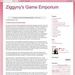 Ziggyny's Game Emporium: A Few Acres of Snow