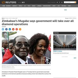Zimbabwe's Mugabe says government will take over all diamond operations