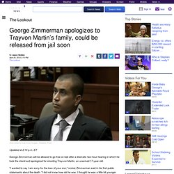 George Zimmerman apologizes to Trayvon Martin's family, could be released from jail soon