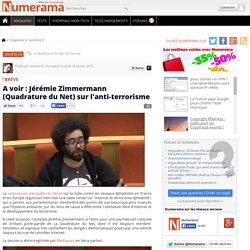 A voir : Jérémie Zimmermann (Quadrature du Net) sur l'anti-terrorisme