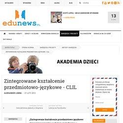 EDUNEWS.PL - portal o nowoczesnej edukacji - Zintegrowane kształcenie przedmiotowo-językowe - CLIL