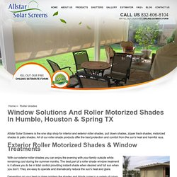 Pull Down, Zipper Track Roller & Patio Shades Houston, Katy TX