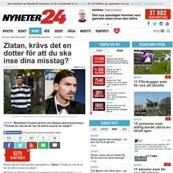 Zlatan, krävs det en dotter för att du ska inse dina misstag?