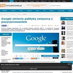 Google zmienia politykę związaną z pozycjonowaniem