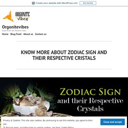 KNOW MORE ABOUT ZODIAC SIGN AND THEIR RESPECTIVE CRISTALS