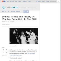 Zoinks! Tracing The History Of 'Zombie' From Haiti To The CDC : Code Switch